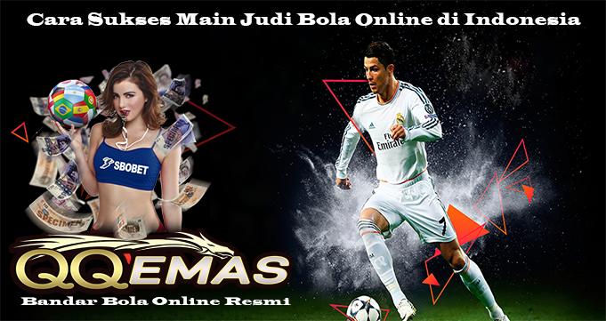 Cara Sukses Main Judi Bola Online di Indonesia