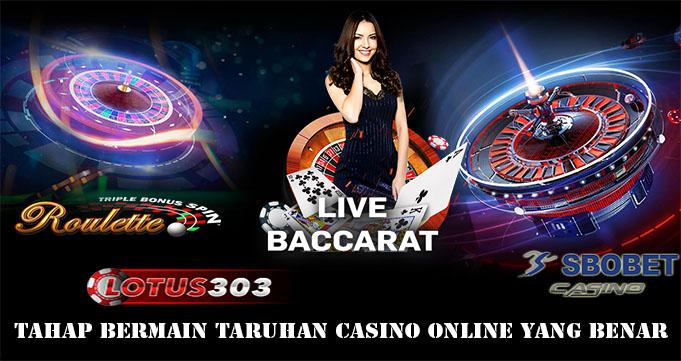 Tahap Bermain Taruhan Casino Online Yang Benar