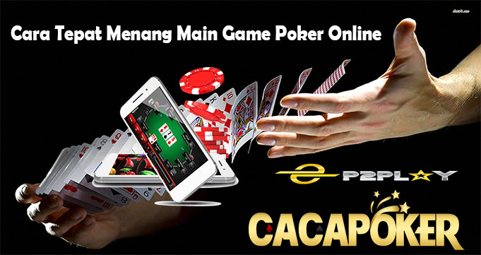 Cara Tepat Menang Main Game Poker Online