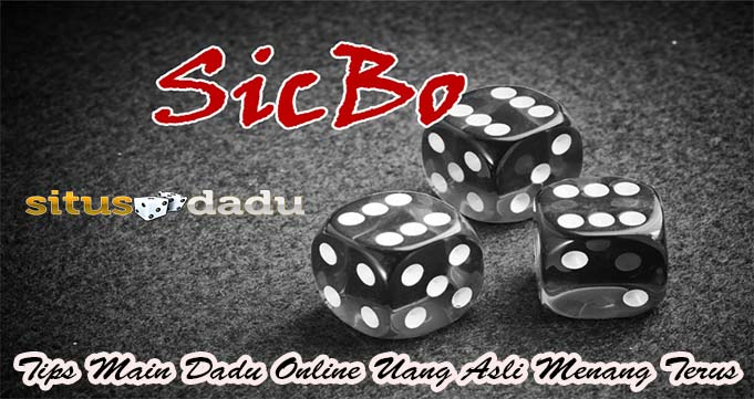 Tips Main Dadu Online Uang Asli Menang Terus