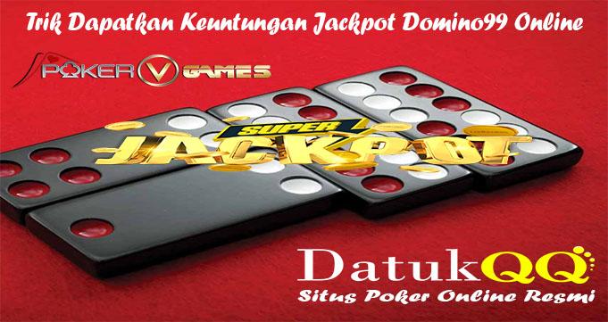 Trik Dapatkan Keuntungan Jackpot Domino99 Online