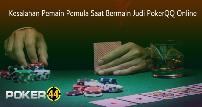 Kesalahan Pemain Pemula Saat Bermain Judi PokerQQ Online