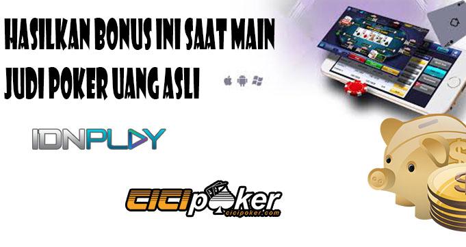Hasilkan Bonus Ini Saat Main Judi Poker Uang Asli