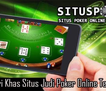 Kenali Ciri Khas Situs Judi Poker Online Terpercaya